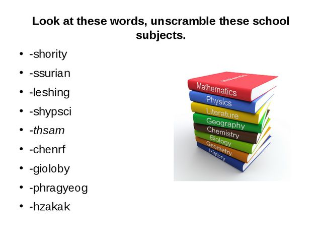 Look at these words, unscramble these school subjects. -shority -ssurian -le...
