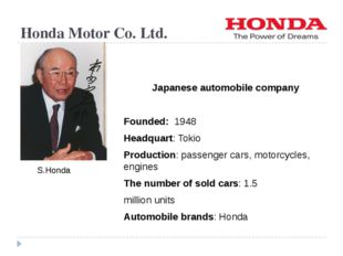 Honda Motor Co. Ltd. Japanese automobile company Founded: 1948 Headquart: Tok