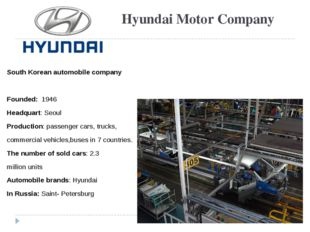 Hyundai Motor Company South Korean automobile company Founded: 1946 Headquart