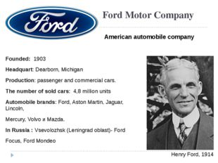 Ford Motor Company Founded: 1903 Headquart: Dearborn, Michigan Production: pa