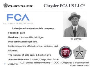 Chrysler FCA US LLC* Italian (american) automobile company Founded: 1924 Head