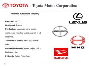 Toyota Motor Corporation Japanese automobile company Founded: 1937 Headquart: