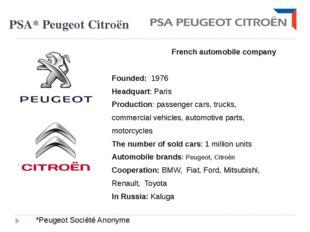 PSA* Peugeot Citroën French automobile company Founded: 1976 Headquart: Paris