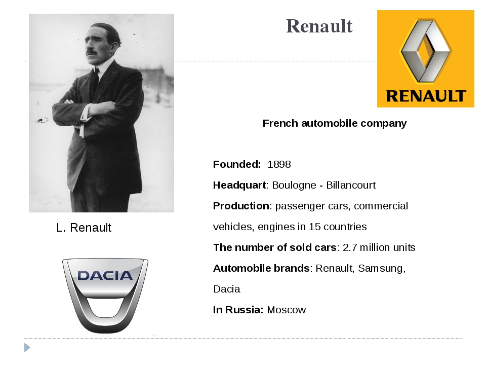 Renault French automobile company Founded: 1898 Headquart: Boulogne - Billanc...