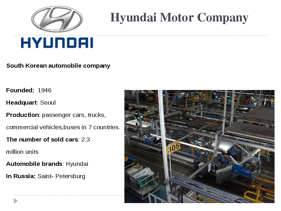 Hyundai Motor Company South Korean automobile company Founded: 1946 Headquart...