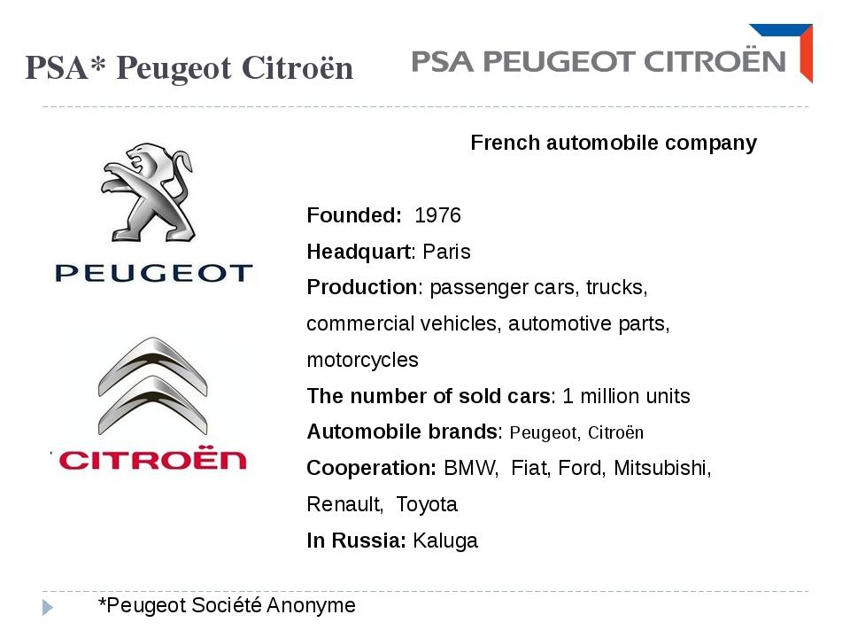 PSA* Peugeot Citroën French automobile company Founded: 1976 Headquart: Paris...