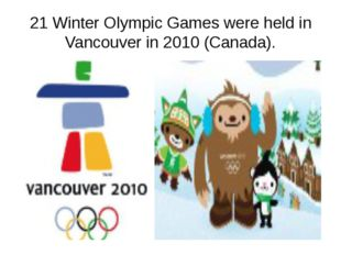 21 Winter Olympic Games were held in Vancouver in 2010 (Canada).