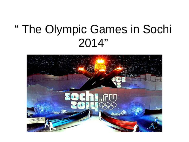 """ The Olympic Games in Sochi 2014"""