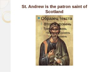 St. Andrew is the patron saint of Scotland