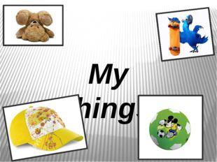 My things