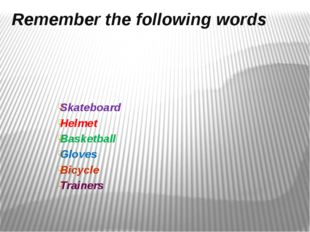 Remember the following words Skateboard Helmet Basketball Gloves Bicycle Trai