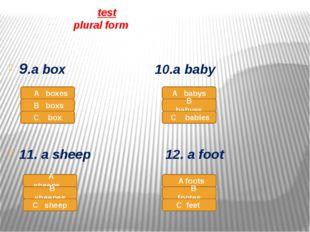 test plural form 9.a box 10.a baby 11. a sheep 12. a foot A boxes B boxs C b