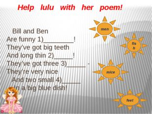 Help lulu with her poem! Bill and Ben Are funny 1)________! They've got big