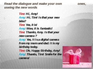 Read the dialogue and make your own ones, useing the new words Tim: Hi, Amy!