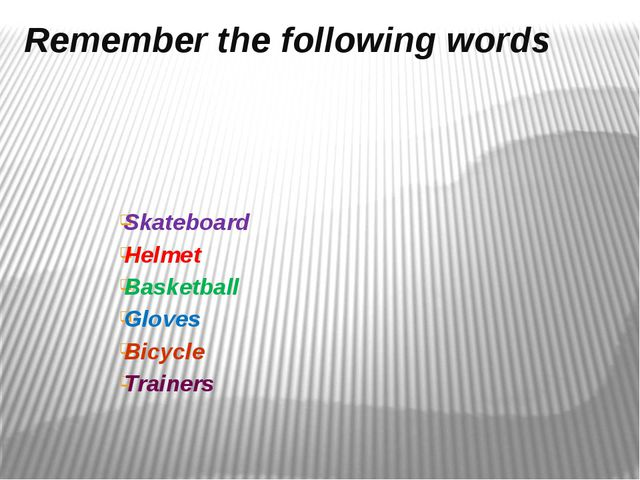 Remember the following words Skateboard Helmet Basketball Gloves Bicycle Trai...