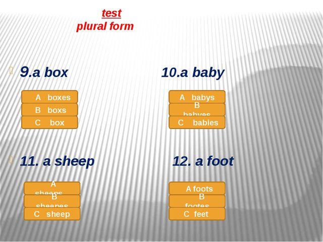 test plural form 9.a box 10.a baby 11. a sheep 12. a foot A boxes B boxs C b...