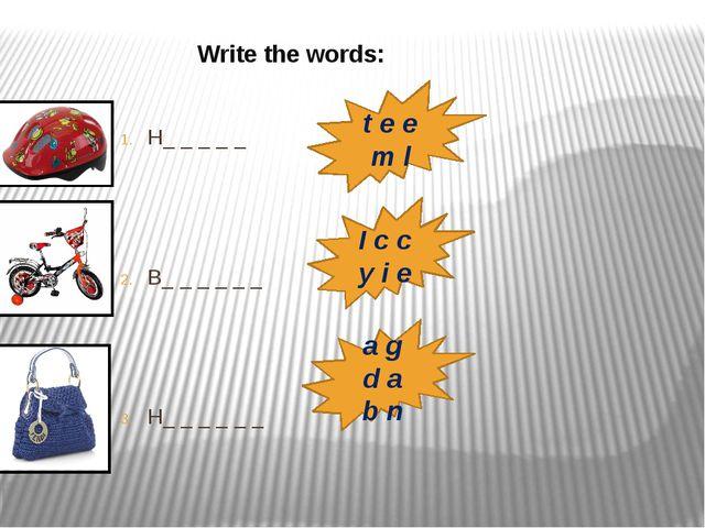 Write the words: H_ _ _ _ _ B_ _ _ _ _ _ H_ _ _ _ _ _ t e e m l I c c y i e...