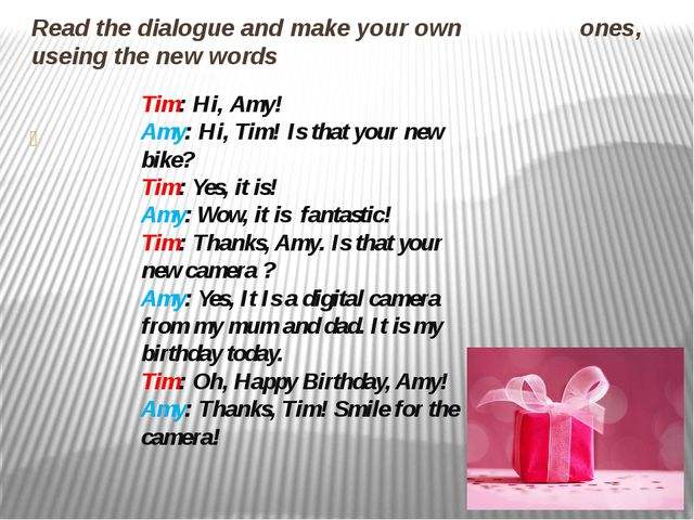 Read the dialogue and make your own ones, useing the new words Tim: Hi, Amy!...