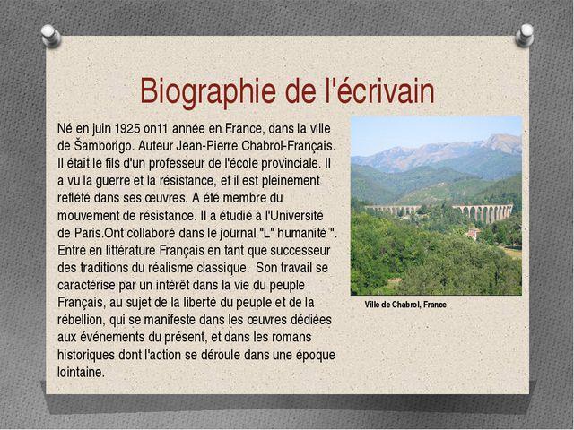 Biographie de l'écrivain Né en juin 1925 on11 année en France, dans la ville...