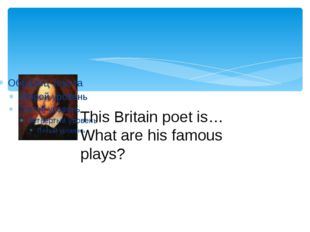 This Britain poet is… What are his famous plays?