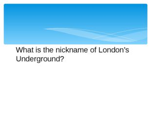 What is the nickname of London's Underground?