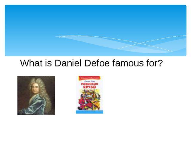 What is Daniel Defoe famous for?