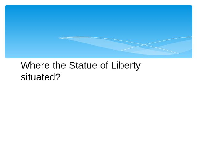 Where the Statue of Liberty situated?