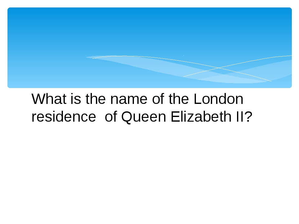What is the name of the London residence of Queen Elizabeth II?