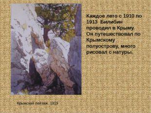 Каждое лето с 1910 по 1913 Билибин проводил в Крыму. Он путешествовал по Крым