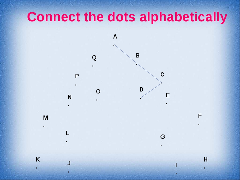 Connect the dots alphabetically A . B . C . D . E . F . G . H . I . J . K . L...