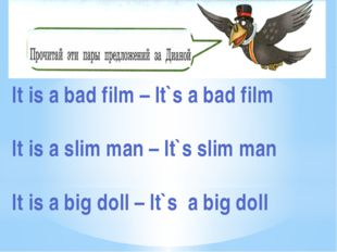 It is a bad film – It`s a bad film It is a slim man – It`s slim man It is a b