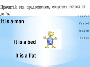 It is a man It is a bed It is a flat It is Pam It`s a man It`s a bed It`s a f