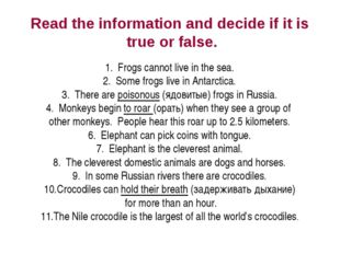 Read the information and decide if it is true or false. Frogs cannot live in