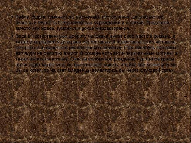 Рабле, будучи гуманистом, высмеивал пустословие, шарлатанство, низость и глуп...