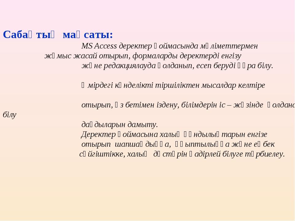 Сабақтың мақсаты:  MS Accеss деректер қоймасында мәліметтермен жұмыс жасай о...