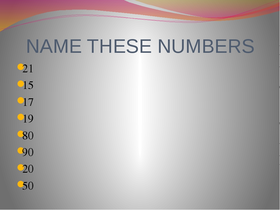 NAME THESE NUMBERS 21 15 17 19 80 90 20 50
