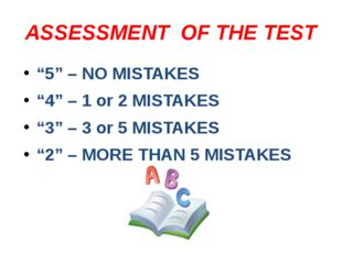"""ASSESSMENT OF THE TEST """"5"""" – NO MISTAKES """"4"""" – 1 or 2 MISTAKES """"3"""" – 3 or 5 M"""