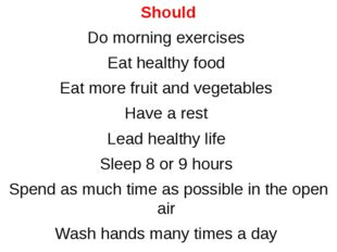 Should Do morning exercises Eat healthy food Eat more fruit and vegetables Ha