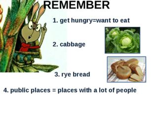 1. get hungry=want to eat 2. cabbage 3. rye bread 4. public places = places