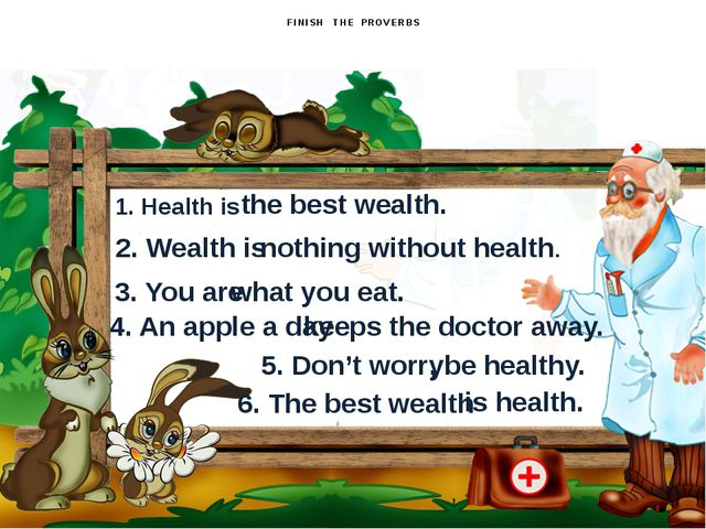 FINISH THE PROVERBS 1. Health is the best wealth. 2. Wealth is nothing witho...