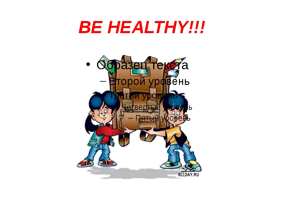 BE HEALTHY!!!