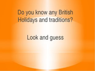 Do you know any British Holidays and traditions? Look and guess