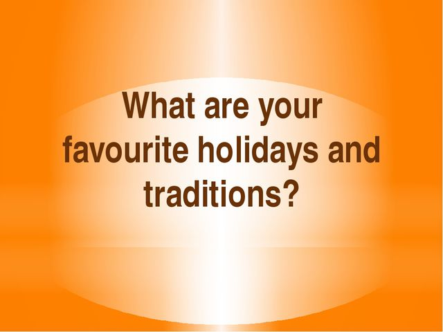 What are your favourite holidays and traditions?
