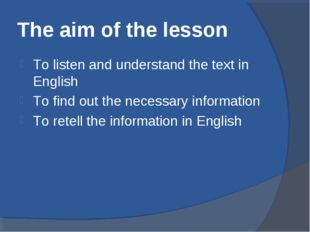 The aim of the lesson To listen and understand the text in English To find ou