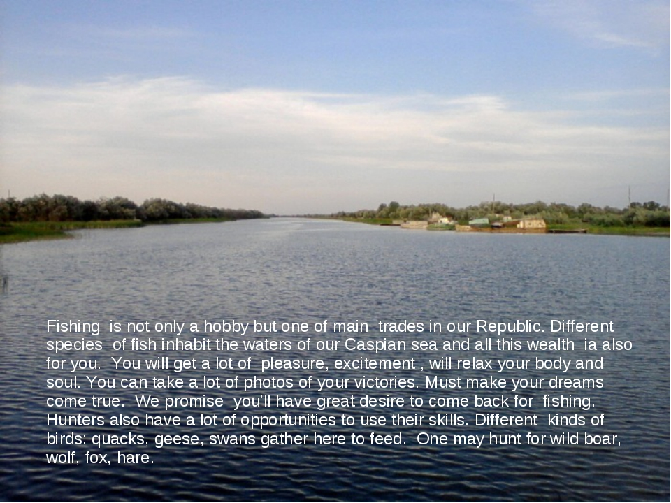 Fishing is not only a hobby but one of main trades in our Republic. Different...