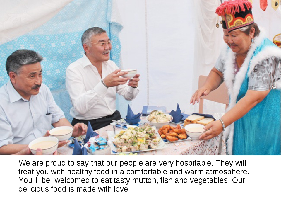 We are proud to say that our people are very hospitable. They will treat you...