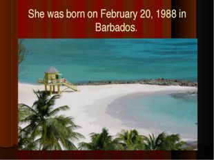 She was born on February 20, 1988 in Barbados.