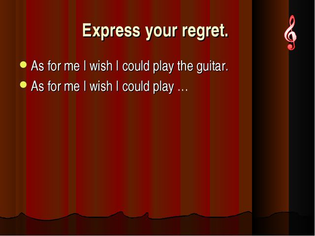 Express your regret. As for me I wish I could play the guitar. As for me I wi...