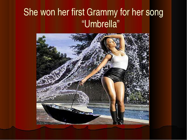 "She won her first Grammy for her song ""Umbrella"""