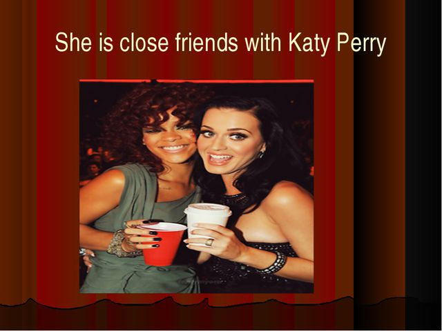 She is close friends with Katy Perry